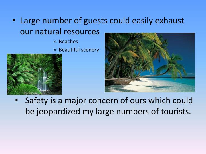 Large number of guests could easily exhaust our natural resources