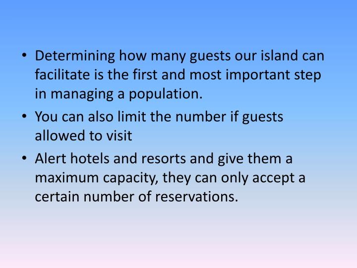 Determining how many guests our island can facilitate is the first and most important step in managing a population.