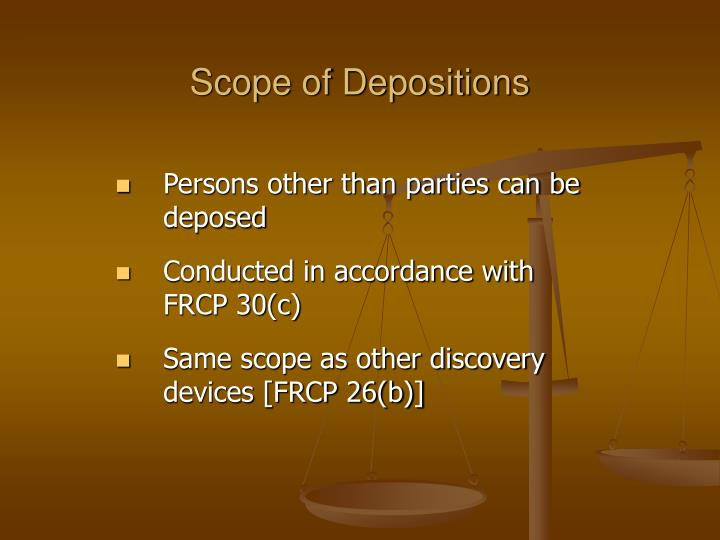 Scope of Depositions