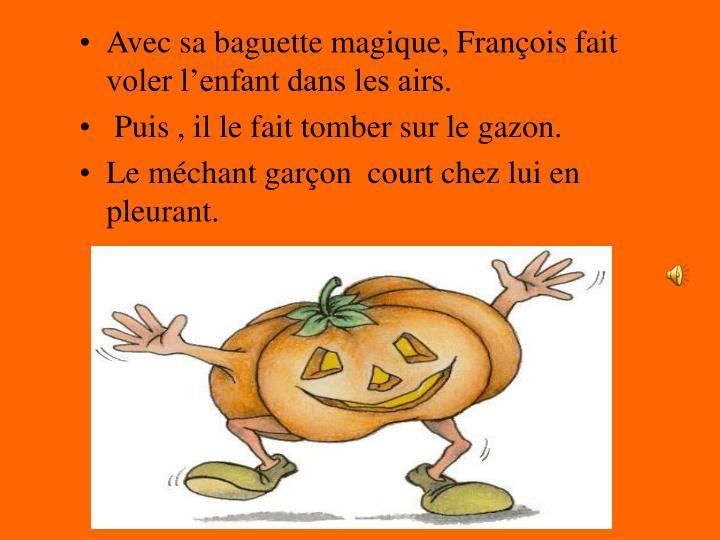 Avec sa baguette magique, François fait voler l'enfant dans les airs.