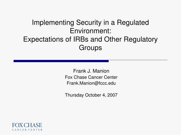 implementing security in a regulated environment expectations of irbs and other regulatory groups n.