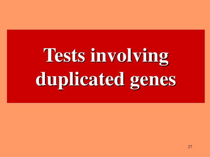 Tests involving duplicated genes
