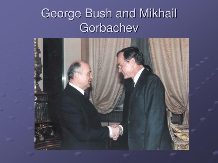 George Bush and Mikhail Gorbachev