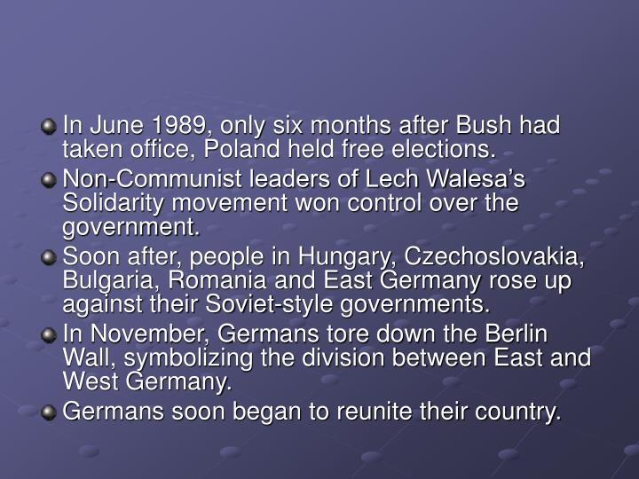 In June 1989, only six months after Bush had taken office, Poland held free elections.