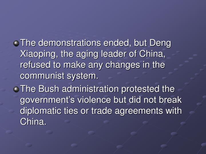 The demonstrations ended, but Deng Xiaoping, the aging leader of China, refused to make any changes in the communist system.