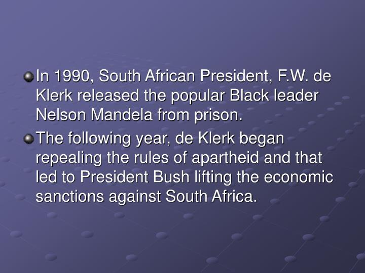In 1990, South African President, F.W. de Klerk released the popular Black leader Nelson Mandela from prison.