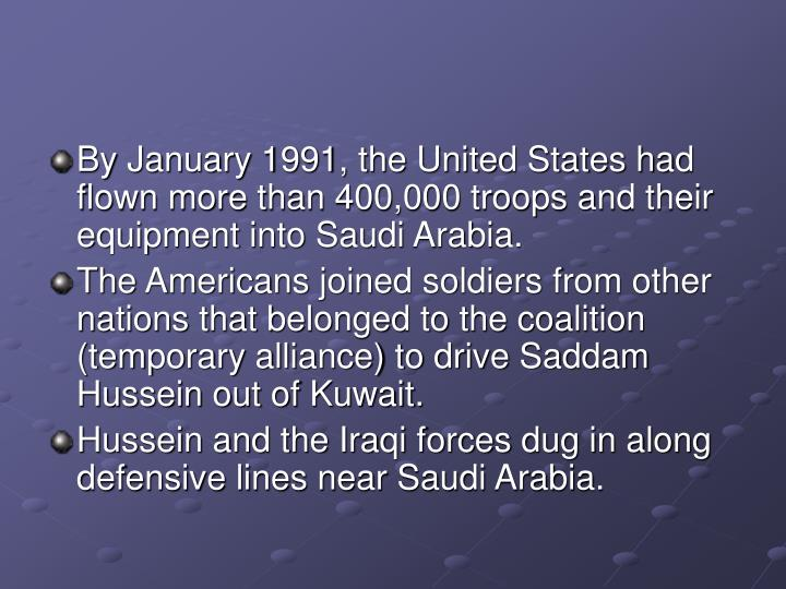By January 1991, the United States had flown more than 400,000 troops and their equipment into Saudi Arabia.