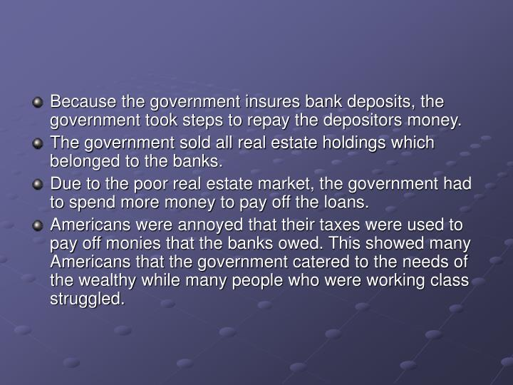 Because the government insures bank deposits, the government took steps to repay the depositors money.