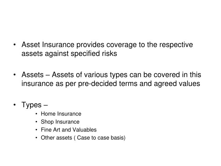 Asset Insurance provides coverage to the respective assets against specified risks