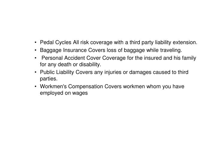 Pedal Cycles All risk coverage with a third party liability extension.