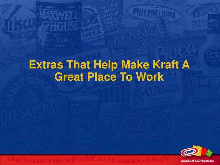 Extras That Help Make Kraft A Great Place To Work