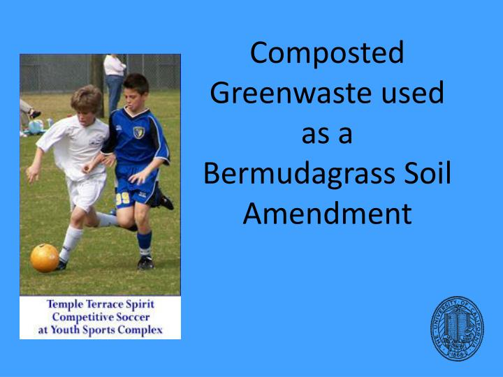 Composted Greenwaste used as a Bermudagrass Soil Amendment