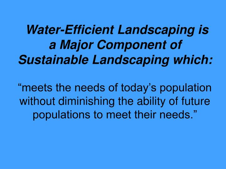 Water-Efficient Landscaping is a Major Component of Sustainable Landscaping which: