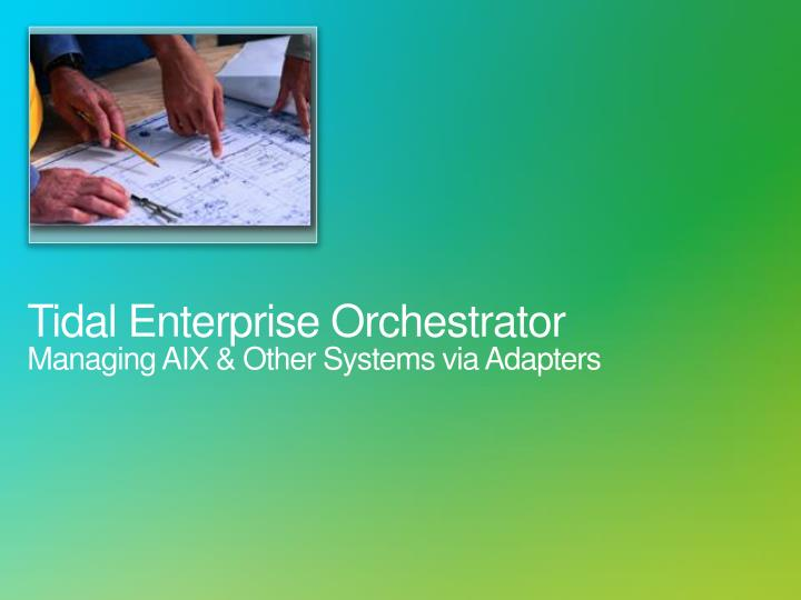 Tidal enterprise orchestrator managing aix other systems via adapters