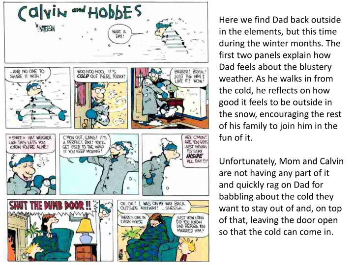 Here we find Dad back outside in the elements, but this time during the winter months.The first two panels explain