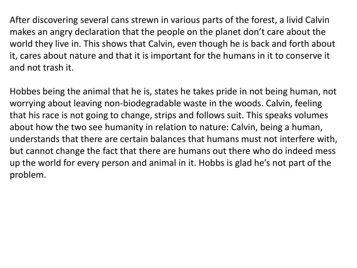 After discovering several cans strewn in various parts of the forest, a livid Calvin makes an angry declaration that the people on the planet don't care about the world they live in.This shows that Calvin, even though he is back and forth about it, cares about nature and that it is important for the humans in it to conserve it and not trash it.