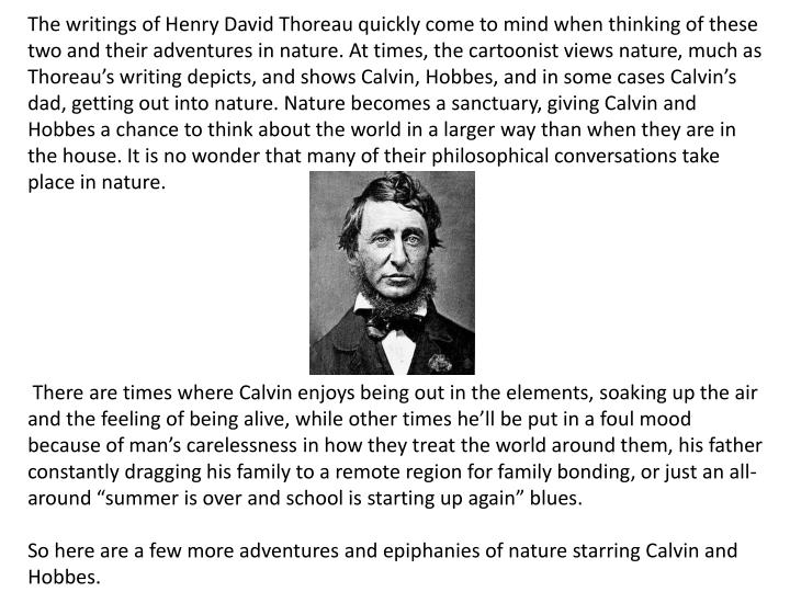 The writings of Henry David Thoreau quickly come to mind when thinking of these two and their adventures in nature.At times,