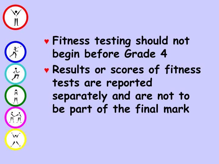 Fitness testing should not begin before Grade 4