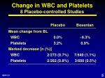 change in wbc and platelets 8 placebo controlled studies
