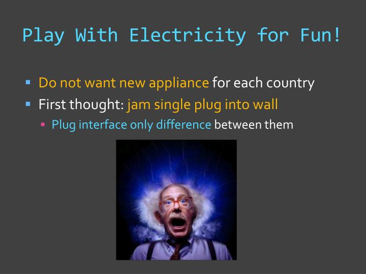 Play With Electricity for Fun!