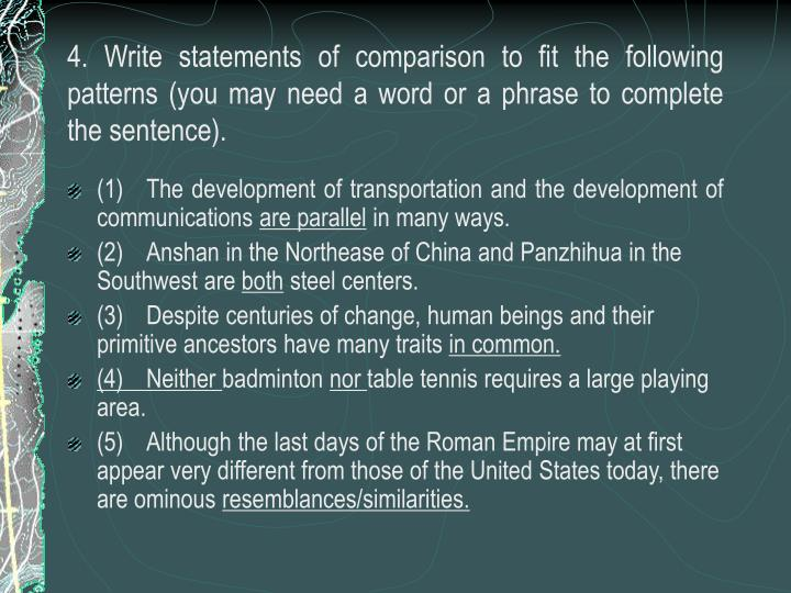 4. Write statements of comparison to fit the following patterns (you may need a word or a phrase to complete the sentence).