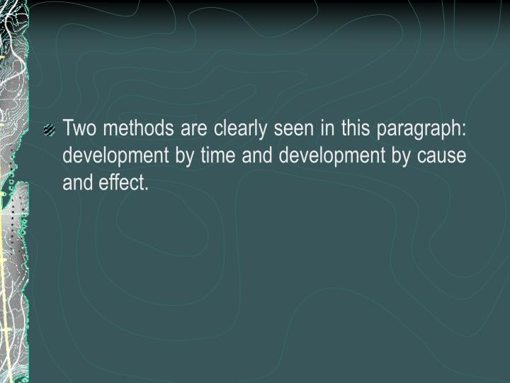 Two methods are clearly seen in this paragraph: development by time and development by cause and effect.