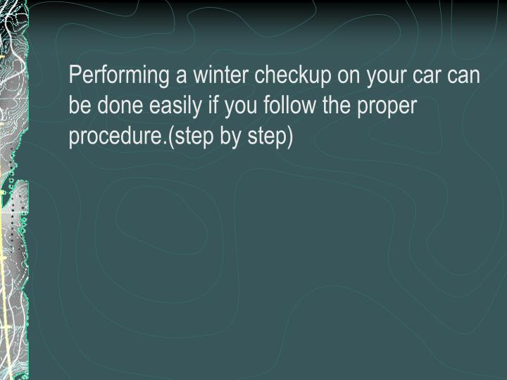 Performing a winter checkup on your car can be done easily if you follow the proper procedure.(step by step)