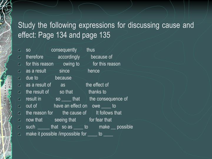 Study the following expressions for discussing cause and effect: Page 134 and page 135