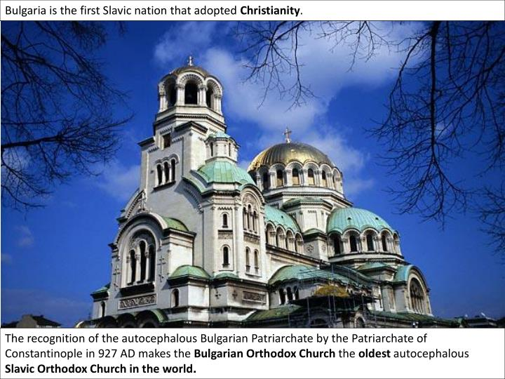 Bulgaria is the first Slavic nation that adopted