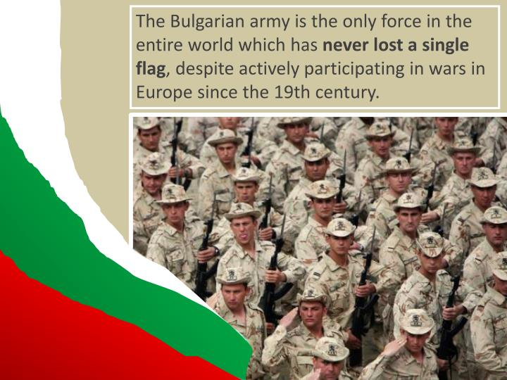 The Bulgarian army is the only force in the entire world which has