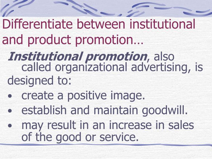 Differentiate between institutional and product promotion…