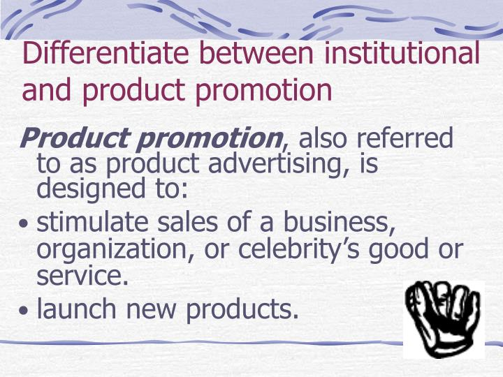 Differentiate between institutional and product promotion