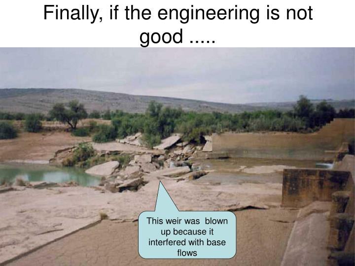 Finally, if the engineering is not good .....