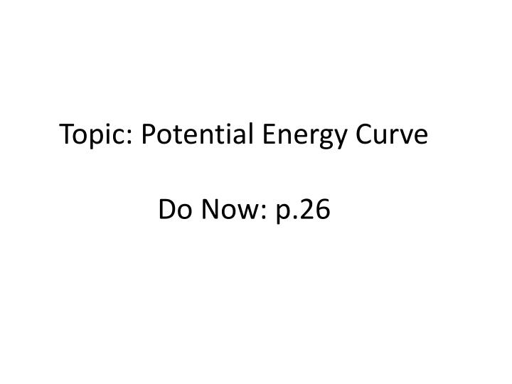 topic potential energy curve do now p 26 n.
