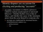 identity disputes are occasions for eliciting and producing accounts