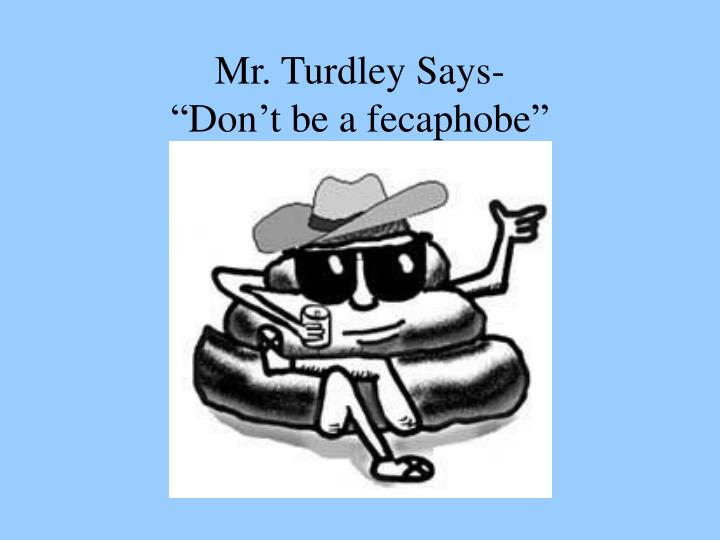 Mr. Turdley Says-