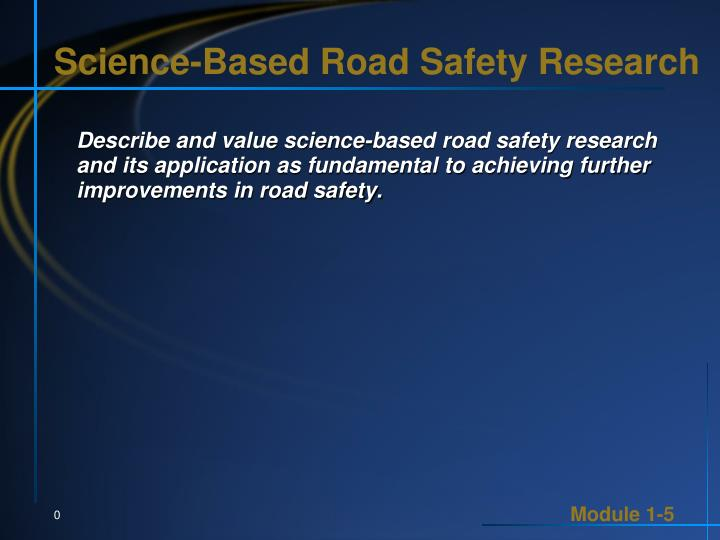 Science based road safety research