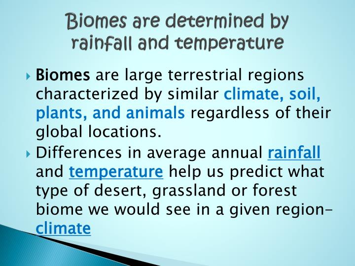 Biomes are determined by rainfall and temperature