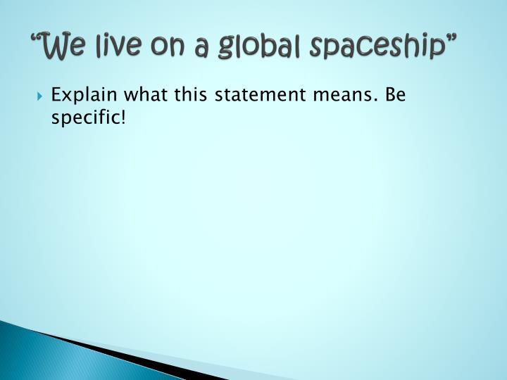 """We live on a global spaceship"""