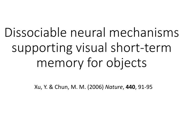 dissociable neural mechanisms supporting visual short term memory for objects n.