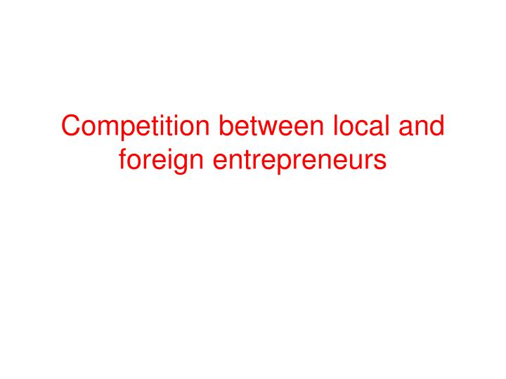 Competition between local and foreign entrepreneurs