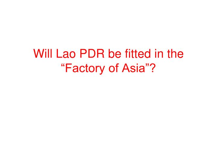 """Will Lao PDR be fitted in the """"Factory of Asia""""?"""
