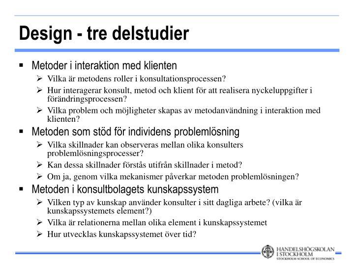 Design - tre delstudier