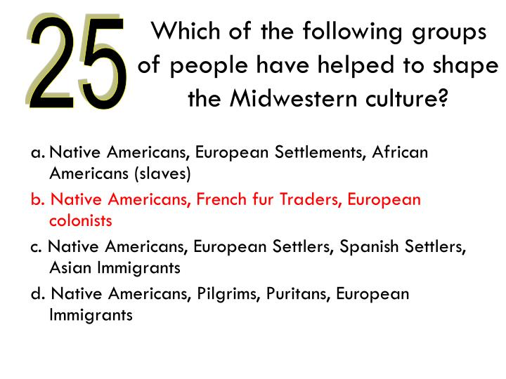 Which of the following groups of people have helped to shape the Midwestern culture?