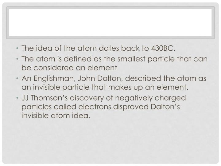 The idea of the atom dates back to 430BC.