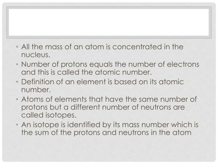 All the mass of an atom is concentrated in the nucleus.