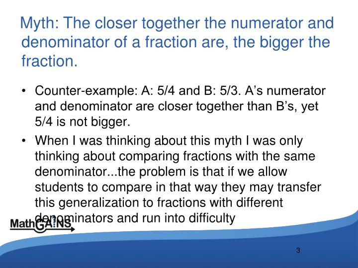 Myth the closer together the numerator and denominator of a fraction are the bigger the fraction