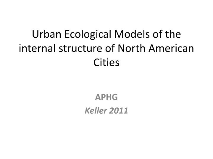 Urban ecological models of the internal structure of north american cities