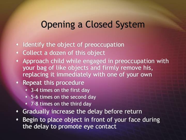 Opening a Closed System