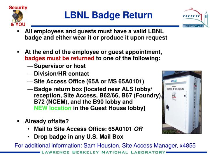 All employees and guests must have a valid LBNL badge and either wear it or produce it upon request
